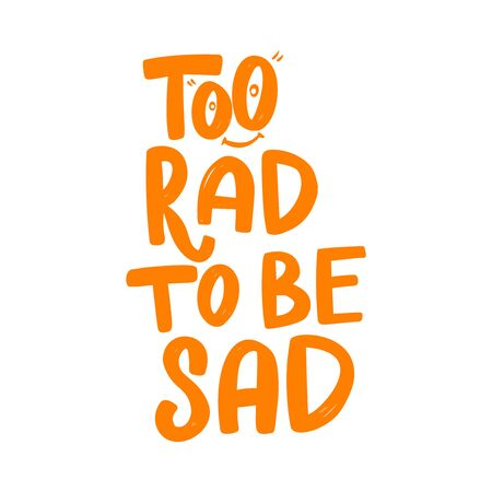 Too rad to be sad. Lettering phrase on white background. Design element for poster, card, banner. Vector illustration