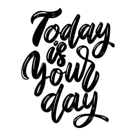 Today is your day. Lettering phrase isolated on white background. Design element for poster, card, banner, flyer. Vector illustration