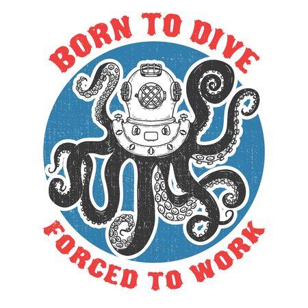 Born to dive forced to work .diver helmet with octopus tentacles on grunge background. Design elements for poster, t-shirt. Vector illustration. Vektorgrafik