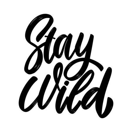 Stay wild. Lettering phrase on white background. Design element for poster, card, banner, sign. Vector illustration