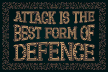 Attack Is The Best Form Of Defence. English saying.