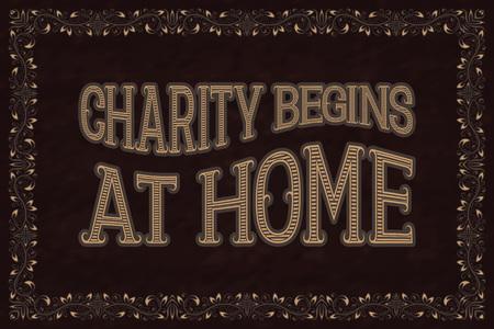 beneficence: Charity Begins At Home. English saying. Illustration