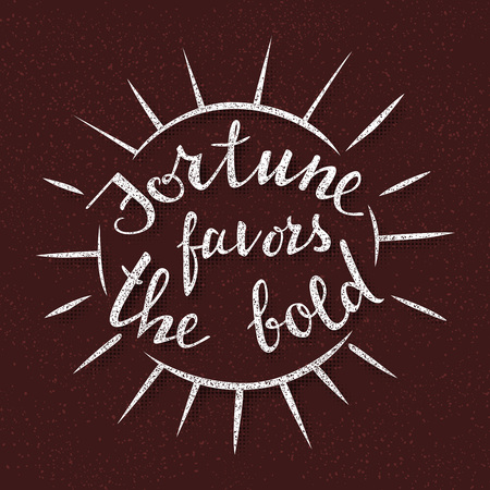 Fortune favors the bold. Handmade lettering. Handwritten proverb for motivational poster design.