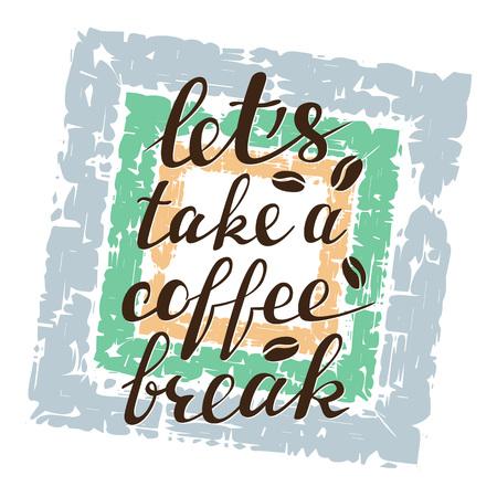 Let's take a coffee break lettering on grunge background. Handwritten inscription in frame for cafe signboard. Banco de Imagens - 114656312
