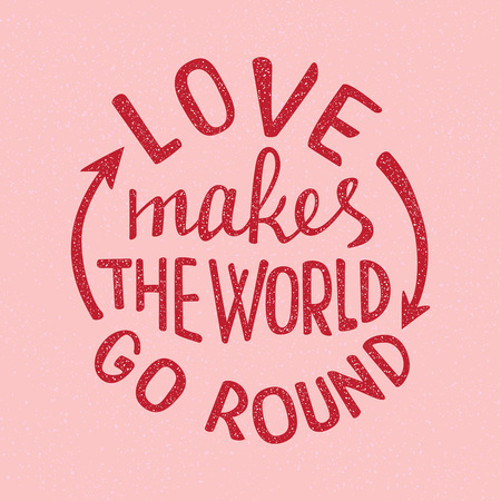 Love makes the world go round lettering. Handwritten proverb for poster or card design.