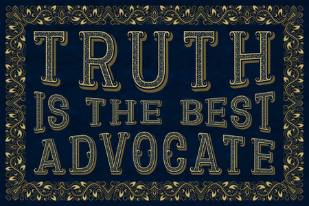 Truth is the best advocate. English saying.