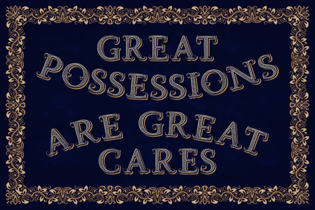 Great possessions are great cares. English saying. Illustration