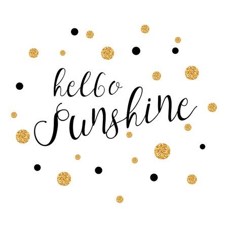 Hello Sunshine - background with gold polka dots. Hello Sunshine Phrase. Vector illustration.