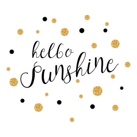 sunshine: Hello Sunshine - background with gold polka dots. Hello Sunshine Phrase. Vector illustration.