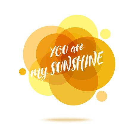 recite: You are My Sunshine - Creative Quote. Abstract colorful background with quote. Vector illustration.
