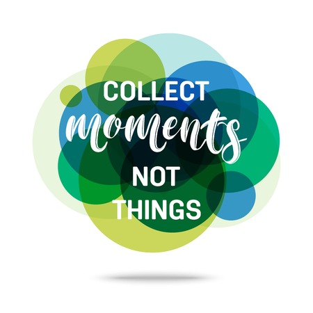 recite: Collect Moments Not Things - Creative Quote. Abstract colorful background with quote. Vector illustration.