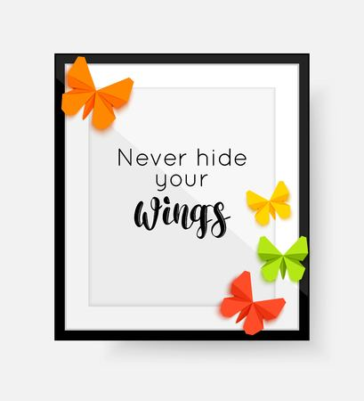 hide: Never hide your wings phrase or quote. Summer or spring quote with frame and paper  butterfly. Vector illustration.