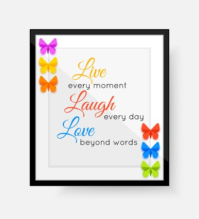 every day: Live every moment, Laugh every day, Love beyond words phrase or quote. Summer or spring quote with frame and paper  butterfly. Vector illustration.