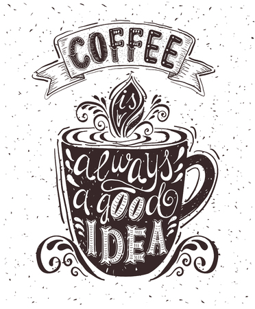 vintage postcard: Quote on coffee cup. Coffee is always a good idea . Vector hand-drawn lettering for prints , posters