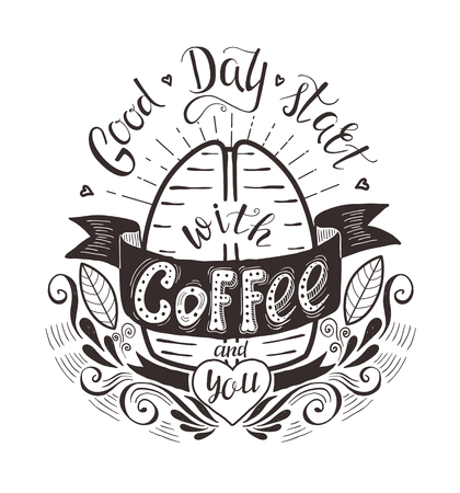 motto: Banner with coffee bean and quote . Good day start with coffee and you. Vector hand-drawn lettering for prints
