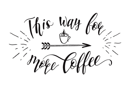 hand print: Quote for coffee . This way for more coffee. Vector hand-drawn lettering for prints , posters, menu design and invitation . Calligraphic and typographic design.