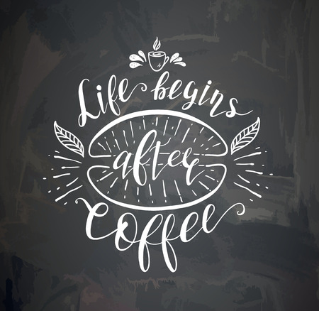 Coffee quote on the chalk board. Vector hand-drawn lettering for prints , posters, menu design and invitation .