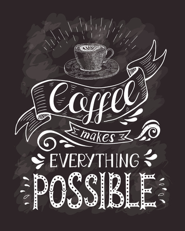 Coffee banner with quote on the chalk board. Coffee makes everything possible . Vector hand-drawn lettering for prints , posters, menu design and invitation . Calligraphic and typographic design. Illustration
