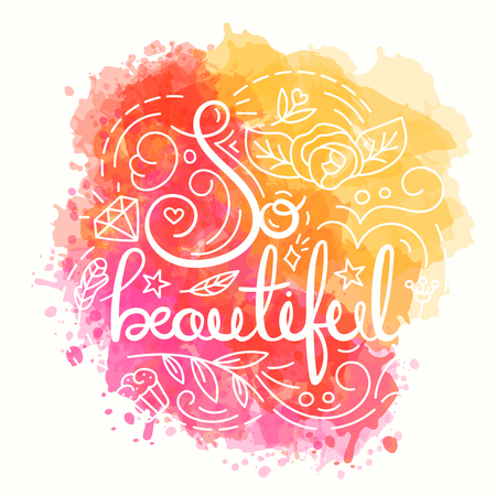 beauty pageant: So Beautiful Lettering Design. Watercolor background. Lettering print for t-shirt design in line art style. Lovely greeting card. Vector illustration with modern calligraphy. Fashion print for girls. Illustration