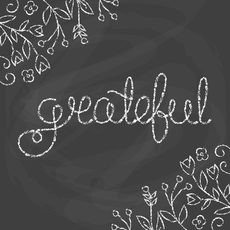 grateful: Grateful. Inspirational quote. Thanksgiving card. Chalk quote on blackboard background. Vector illustration with modern calligraphy. Typography Design. Motivational hand lettering.