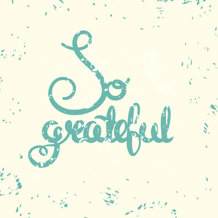 grateful: Grateful. Housewarming design. Inspirational quote. Thanksgiving card. Motivational grunge lettering. Home decoration poster. Vector illustration with modern calligraphy. Inscription for print. Typography Design. Illustration