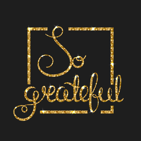 grateful: So grateful golden text for card. Modern brush calligraphy. Vector lettering design for poster. Shiny gold glitter card with thankful wishes. Thanksgiving day.