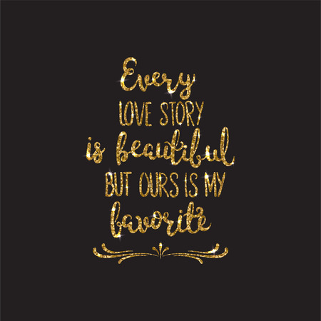 Love text. Romantic lettering with glitter. Golden text with sparkles. Poster, background for valentine day. Vector illustration for print. Every love story is beautiful but ours is my favorite