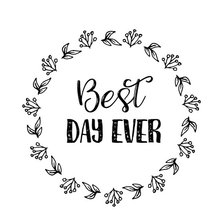 Best day ever text Flower wreath, Hand drawn laurel. Greeting card Design for invitations, quotes, blogs, posters Vector illustartion