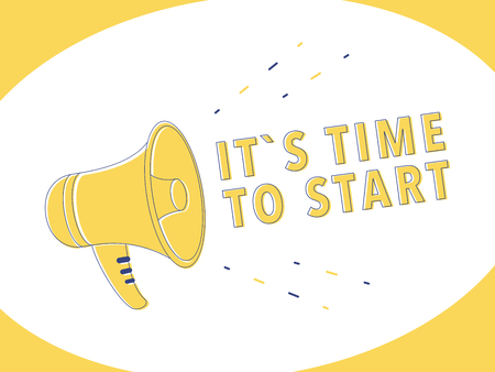 Megaphone with it s time to start speech bubble. Loudspeaker. Banner for business, marketing,advertising. Vector illustration. Advertising illustration for business blog for website. Motivation quote 向量圖像