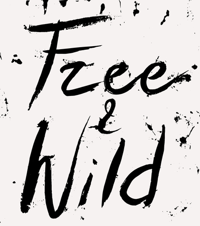 wild: hand painted inspiration phrase. Free and wild