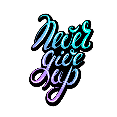 don't give up: Never give up lettering. Vector motivational massage
