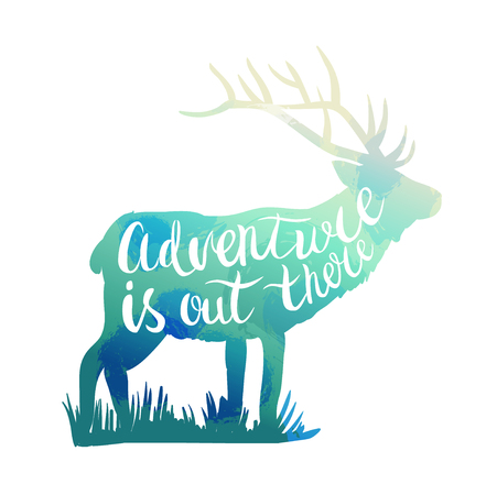 there: Deer silhouette with hand-drawn lettering. Adventure is out there. Watercolor style. Nature exploration