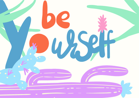 Be yourself hand drawn vector illustration with cactus. Motivation and inspiration positive quote. Pastel colors.