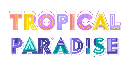 Tropical Paradise Colorful Typography, Label or Badge. Template for Greeting Card, Poster, Banner and T-shirt Design. Sticker, Lettering, Creative Graphic Message, Quote Cartoon Vector Illustration