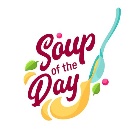 Soup of the Day Concept for Cafe and Restaurant Menu. Typography and Spoon Label, Sticker, Logo on White Background. Delicious Food Poster Banner Flyer Brochure. Cartoon Flat Vector Illustration