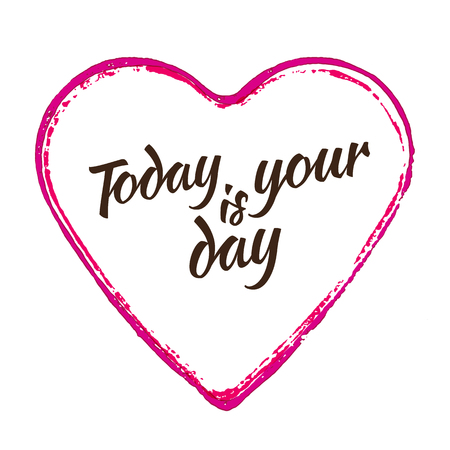 your: Tooday is your day. Illustration