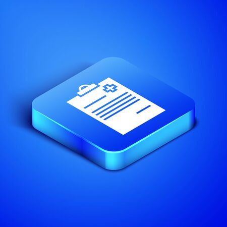 Isometric Medical clipboard with clinical record icon isolated on blue background. Health insurance form. Prescription, medical check marks report. Blue square button. Vector Illustration