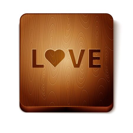 Brown Love text icon isolated on white background. Valentines day greeting card template. Wooden square button. Vector Illustration