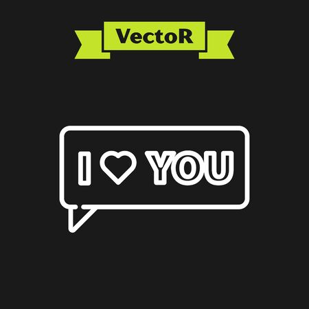 White line Speech bubble with text I love you icon isolated on black background. Valentines day. Vector Illustration Ilustração