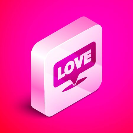 Isometric Speech bubble with text love icon isolated on pink background. Valentines day. Silver square button. Vector Illustration