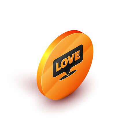 Isometric Speech bubble with text love icon isolated on white background. Valentines day. Orange circle button. Vector Illustration