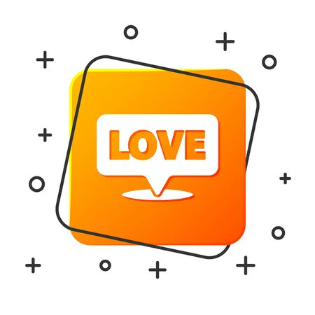 White Speech bubble with text love icon isolated on white background. Valentines day. Orange square button. Vector Illustration
