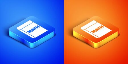 Isometric Book with word mathematics icon isolated on blue and orange background. Math book. Education concept about back to school. Square button. Vector Illustration