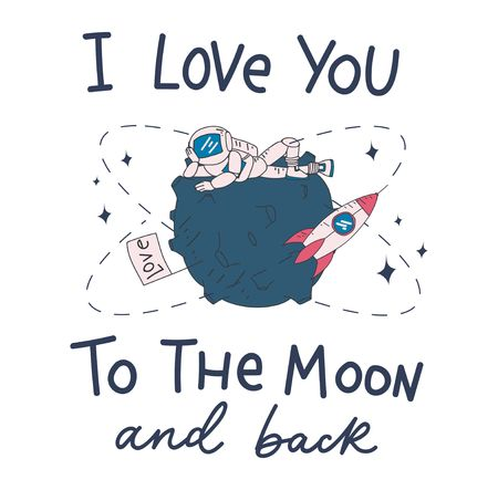 Cute card with astronaut, moon, spaceship and lettering inscription i love you to the moon and back. Inspirational card or print with space elements. Vector illustration