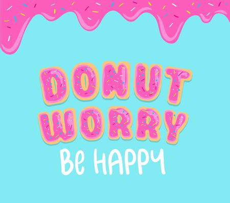 Donut worry inspirational card with donut font, sweet donut glaze and blue background. Ddripping donut glaze illustration. Motivational vector card Dont worry be happy. Иллюстрация
