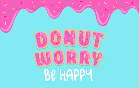 Donut worry inspirational card with donut font, sweet donut glaze and blue background. Ddripping donut glaze illustration. Motivational vector card Dont worry be happy. Illustration