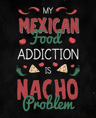 My mexican food addiction is nacho problem vector illustration. Colorful funny quote about tacos on black board. Cafe poster with mexico dish symbol and lettering Illustration