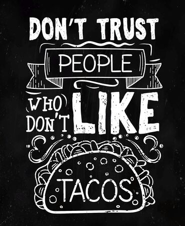 Dont trust people who dont like tacos cafe poster vector illustration. Chalkboard with mexican dish and phrase in white color. Restaurant card with mexican meal and lettering