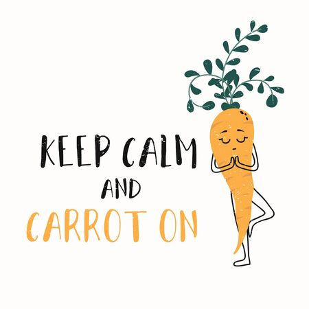 Keep calm and carrot on funny card with grunge effect vector illustration. Template with inscription and funny vegetable character standing on one leg and meditating. Isolated on white background