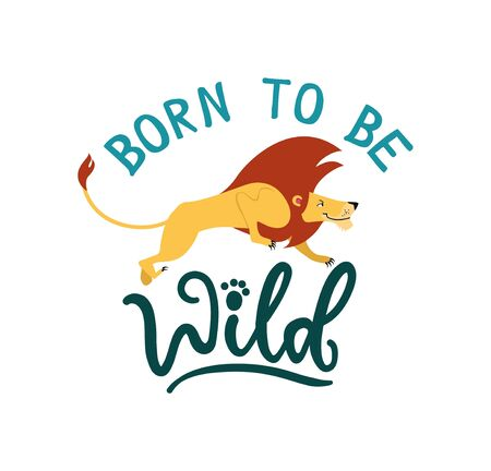 Born to be wild cute greeting card with jumping lew vector illustration. Lion with luxury mane flat style design. Lettering motivational and inspirational quote. Isolated on white
